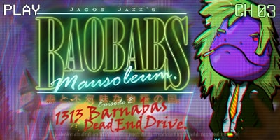 Baobabs Mausoleum Ep2: 1313 Barnabas Dead End Drive